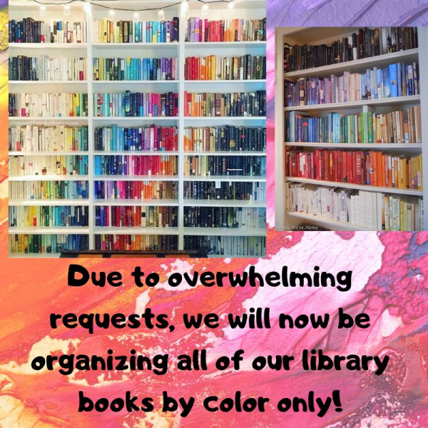 Due to overwhelming requests, we will now be organizing all of our library books by color only!