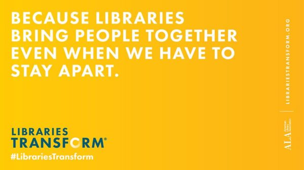 Libraries transform: Because libraries bring people together when we have to be apart.