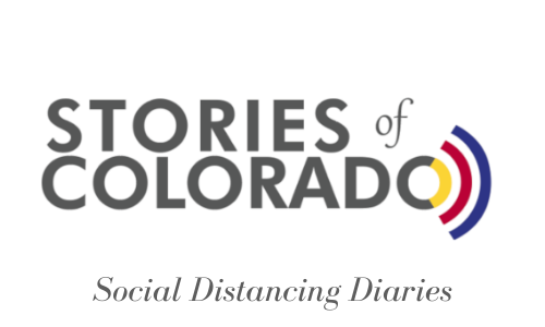 Stories of Colorado: Social Distancing Diaries
